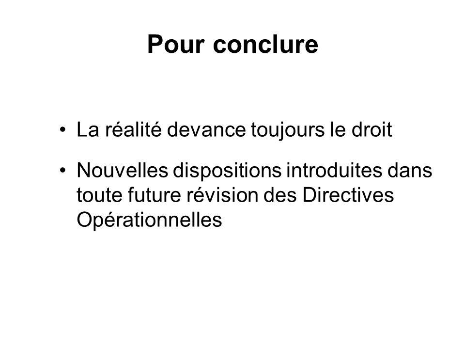 Pour conclure La réalité devance toujours le droit Nouvelles dispositions introduites dans toute future révision des Directives Opérationnelles