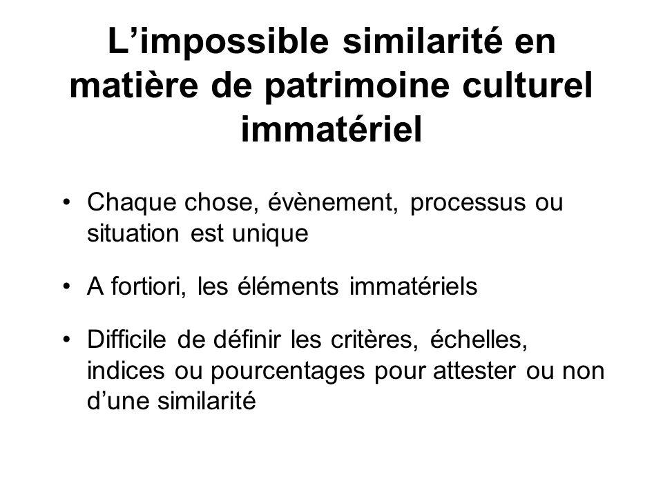 Limpossible similarité en matière de patrimoine culturel immatériel Chaque chose, évènement, processus ou situation est unique A fortiori, les élément