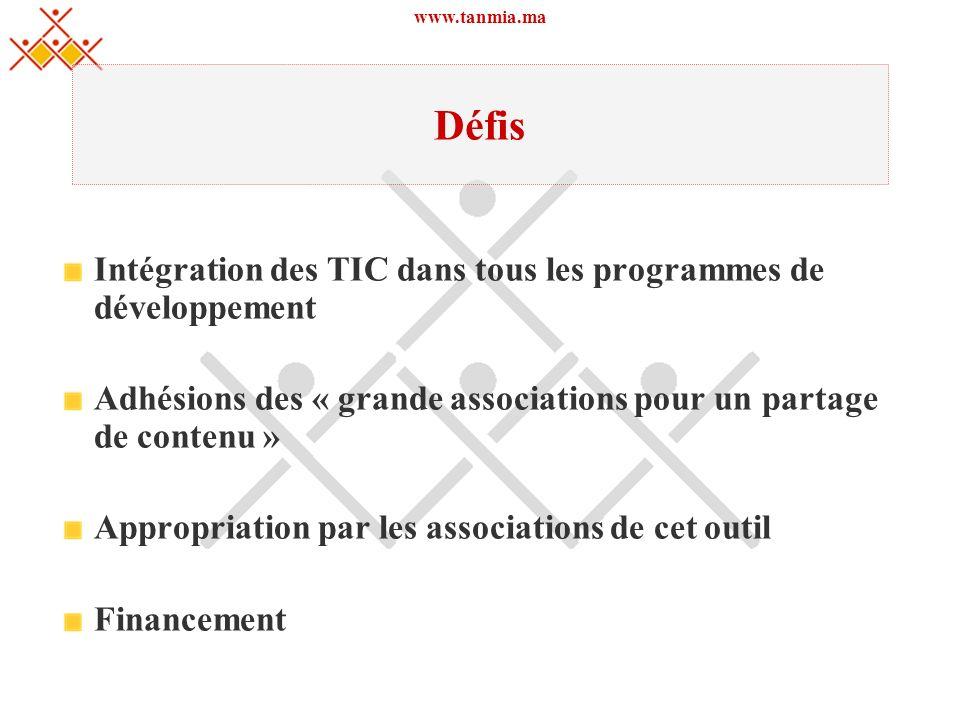 www.tanmia.ma Défis Intégration des TIC dans tous les programmes de développement Adhésions des « grande associations pour un partage de contenu » App