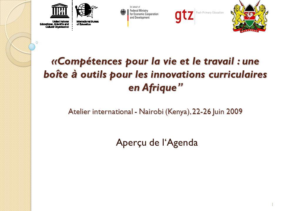 1 «Compétences pour la vie et le travail : une bo î te à outils pour les innovations curriculaires en Afrique Atelier international - Nairobi (Kenya), 22-26 Juin 2009 Aperçu de lAgenda
