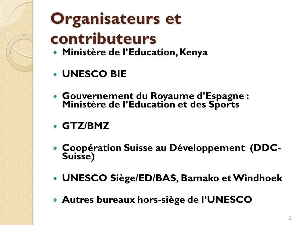 2 Organisateurs et contributeurs Ministère de lEducation, Kenya UNESCO BIE Gouvernement du Royaume dEspagne : Ministère de lEducation et des Sports GTZ/BMZ Coopération Suisse au Développement (DDC- Suisse) UNESCO Siège/ED/BAS, Bamako et Windhoek Autres bureaux hors-siège de lUNESCO