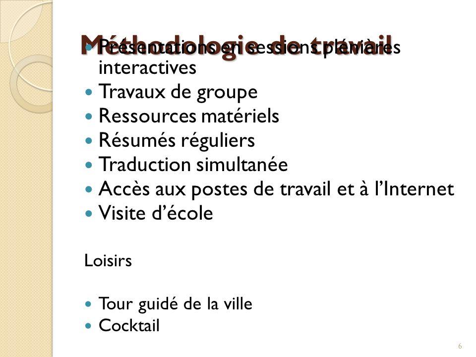 6 Méthodologie de travail Présentations en sessions plénières interactives Travaux de groupe Ressources matériels Résumés réguliers Traduction simulta