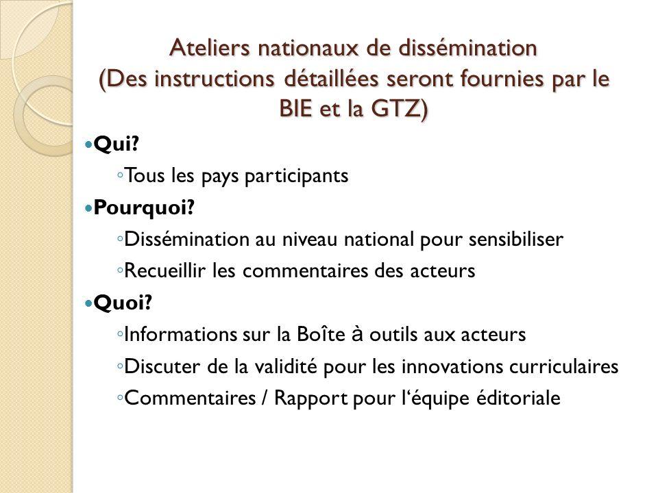 Ateliers nationaux de dissémination (Des instructions détaillées seront fournies par le BIE et la GTZ) Qui? Tous les pays participants Pourquoi? Dissé