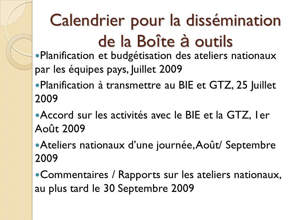 Calendrier pour la dissémination de la Bo î te à outils Planification et budgétisation des ateliers nationaux par les équipes pays, Juillet 2009 Plani