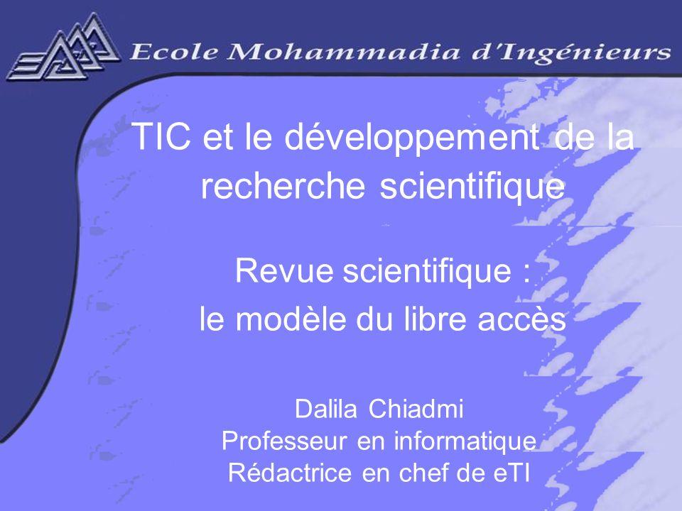 Dalila CHIADMIIFISI 06 www.revue-eti.net 1 TIC et le développement de la recherche scientifique Revue scientifique : le modèle du libre accès Dalila Chiadmi Professeur en informatique Rédactrice en chef de eTI
