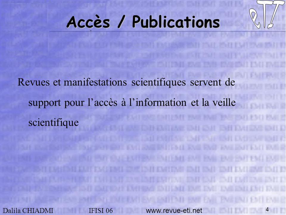 Dalila CHIADMIIFISI 06 www.revue-eti.net 4 Accès / Publications Revues et manifestations scientifiques servent de support pour laccès à linformation et la veille scientifique