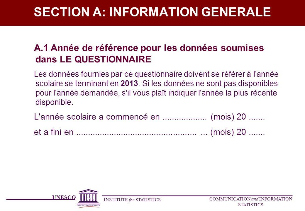 UNESCO INSTITUTE for STATISTICS COMMUNICATION and INFORMATION STATISTICS SECTION A: INFORMATION GENERALE A.1 Année de référence pour les données soumi