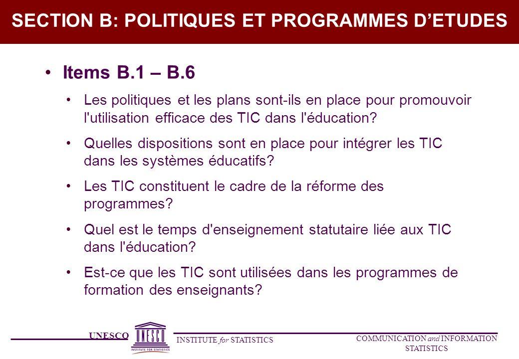 UNESCO INSTITUTE for STATISTICS COMMUNICATION and INFORMATION STATISTICS SECTION B: POLITIQUES ET PROGRAMMES DETUDES Items B.1 – B.6 Les politiques et