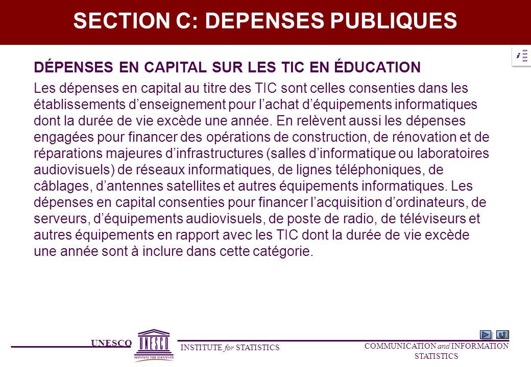UNESCO INSTITUTE for STATISTICS COMMUNICATION and INFORMATION STATISTICS SECTION C: DEPENSES PUBLIQUES DÉPENSES EN CAPITAL SUR LES TIC EN ÉDUCATION Le