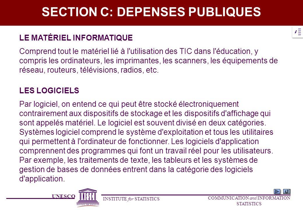 UNESCO INSTITUTE for STATISTICS COMMUNICATION and INFORMATION STATISTICS SECTION C: DEPENSES PUBLIQUES LE MATÉRIEL INFORMATIQUE Comprend tout le matér