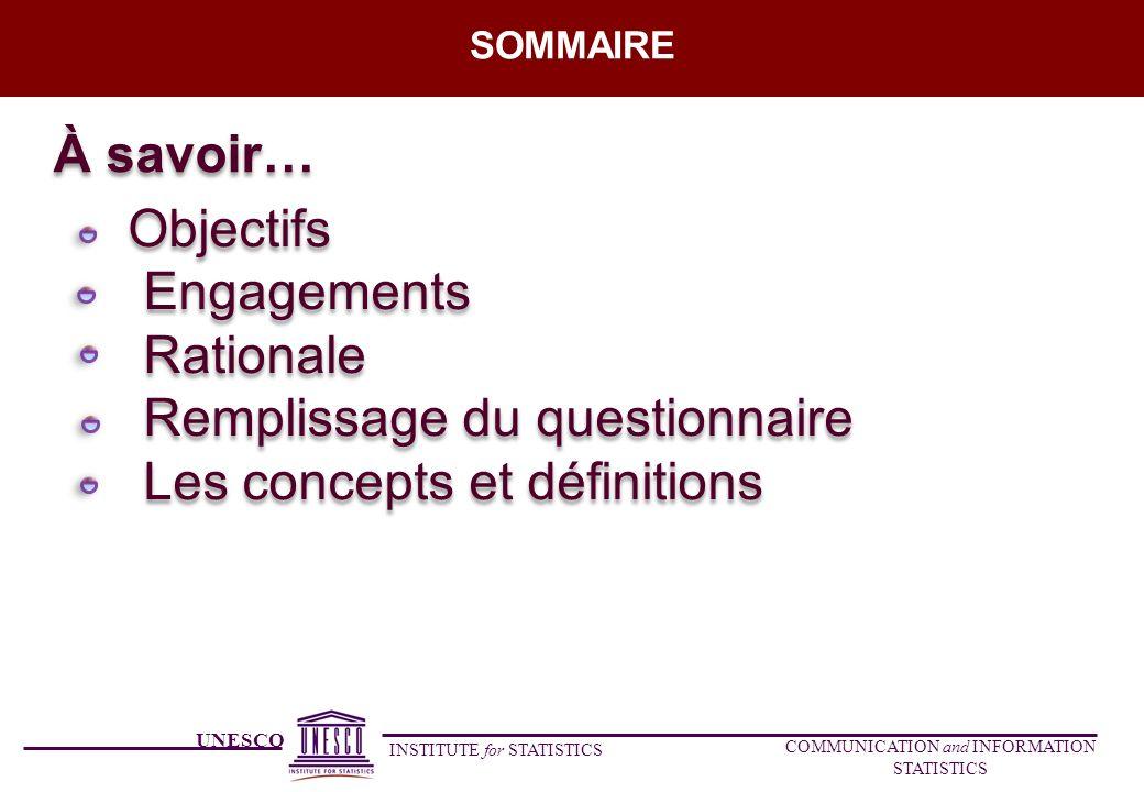 UNESCO INSTITUTE for STATISTICS COMMUNICATION and INFORMATION STATISTICS SOMMAIRE Objectifs Engagements Rationale Remplissage du questionnaire Les con