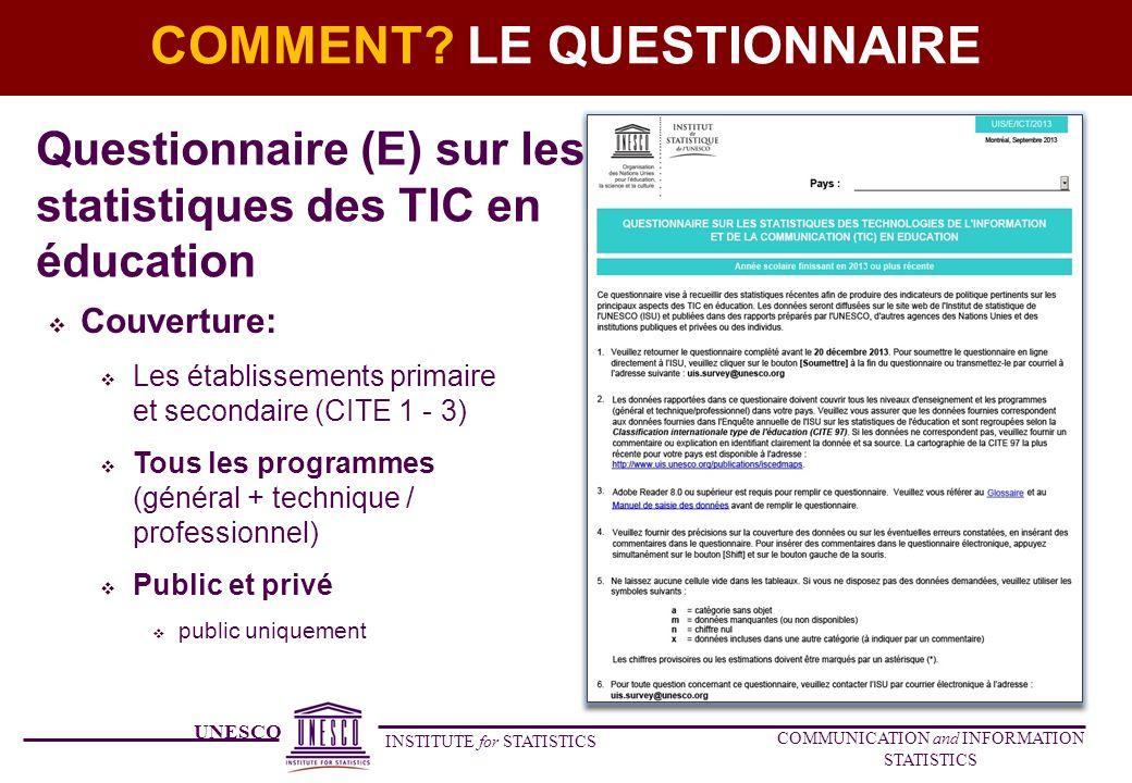 UNESCO INSTITUTE for STATISTICS COMMUNICATION and INFORMATION STATISTICS COMMENT? LE QUESTIONNAIRE Questionnaire (E) sur les statistiques des TIC en é