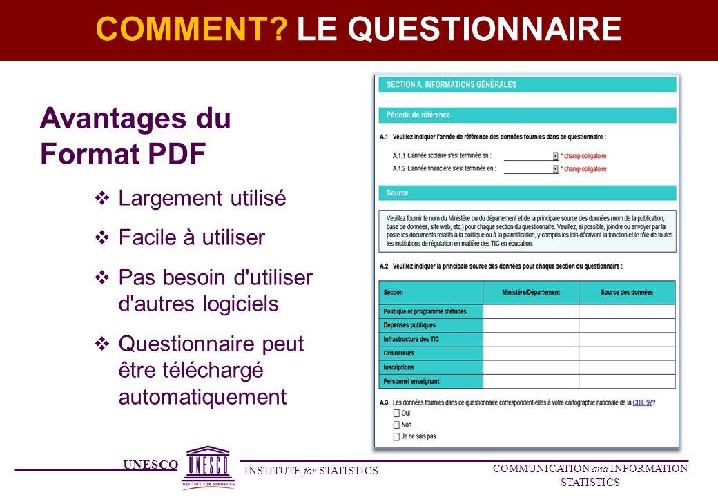 UNESCO INSTITUTE for STATISTICS COMMUNICATION and INFORMATION STATISTICS COMMENT? LE QUESTIONNAIRE Avantages du Format PDF Largement utilisé Facile à