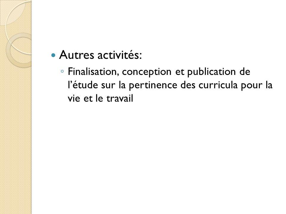 Autres activités: Finalisation, conception et publication de létude sur la pertinence des curricula pour la vie et le travail