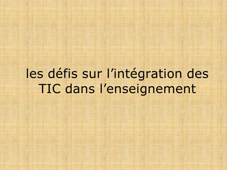 les défis sur lintégration des TIC dans lenseignement