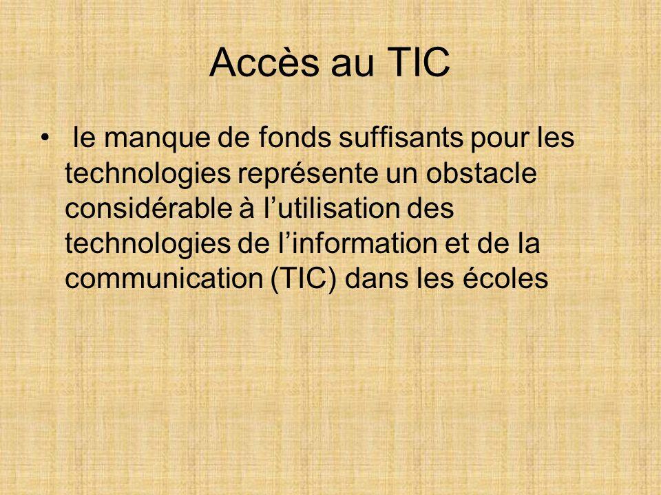 Accès au TIC le manque de fonds suffisants pour les technologies représente un obstacle considérable à lutilisation des technologies de linformation et de la communication (TIC) dans les écoles