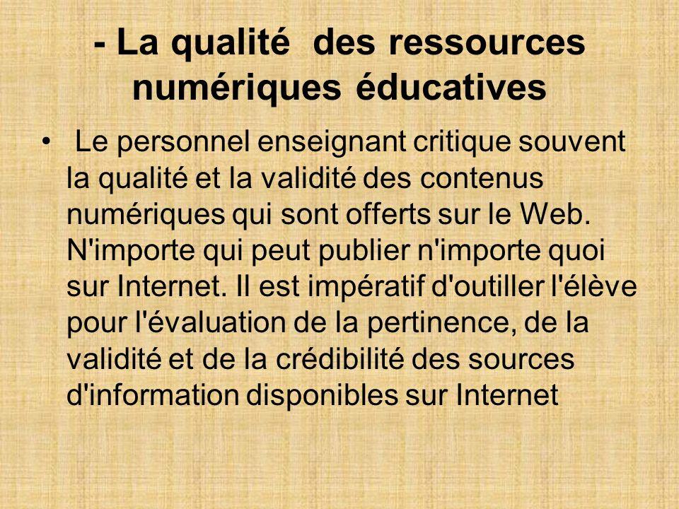 - La qualité des ressources numériques éducatives Le personnel enseignant critique souvent la qualité et la validité des contenus numériques qui sont offerts sur le Web.