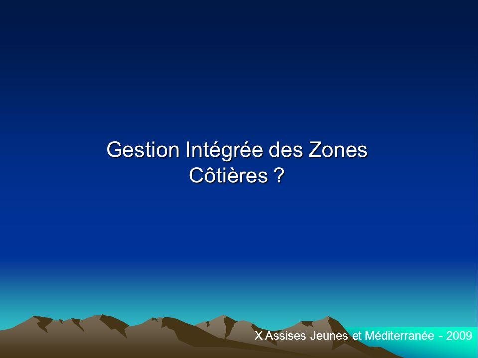 Gestion Intégrée des Zones Côtières ? X Assises Jeunes et Méditerranée - 2009