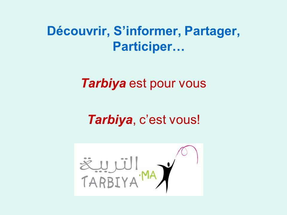 Découvrir, Sinformer, Partager, Participer… Tarbiya est pour vous Tarbiya, cest vous!