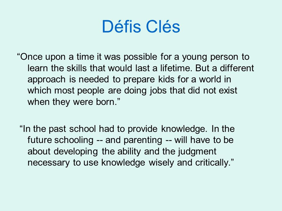 Défis Clés Once upon a time it was possible for a young person to learn the skills that would last a lifetime.