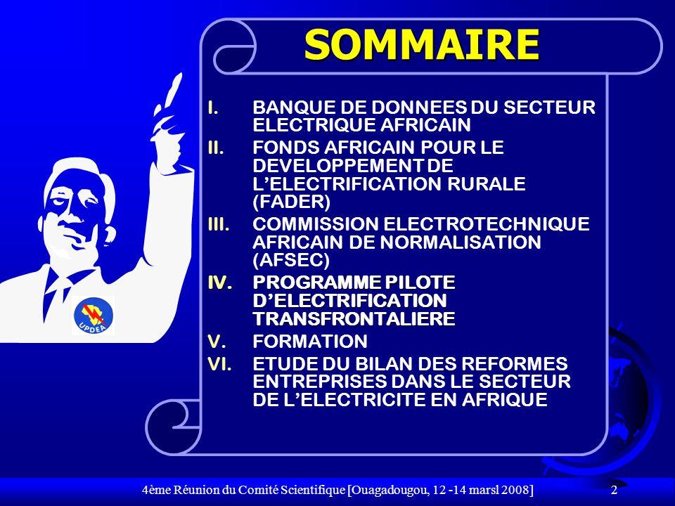 4ème Réunion du Comité Scientifique [Ouagadougou, 12 -14 marsl 2008] 33 VI.2 SITUATION DE LETUDE F Au cours de lannée 2007, lUPDEA a obtenu un financement de lUnion Européenne à travers lAgence BizClim pour cette étude.