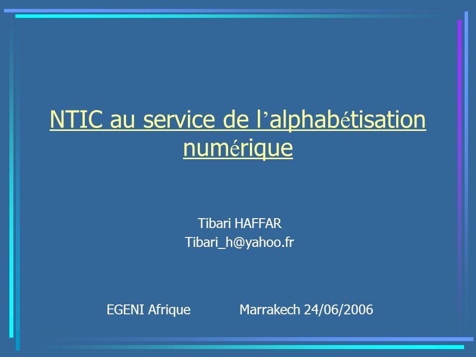 NTIC au service de l alphab é tisation num é rique Tibari HAFFAR Tibari_h@yahoo.fr EGENI Afrique Marrakech 24/06/2006