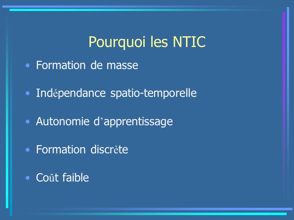 Pourquoi les NTIC Formation de masse Ind é pendance spatio-temporelle Autonomie d apprentissage Formation discr è te Co û t faible