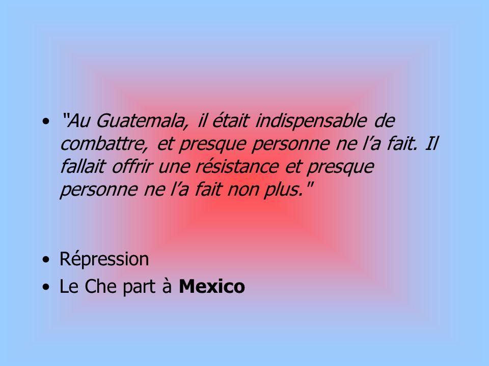 Au Guatemala, il était indispensable de combattre, et presque personne ne la fait. Il fallait offrir une résistance et presque personne ne la fait non