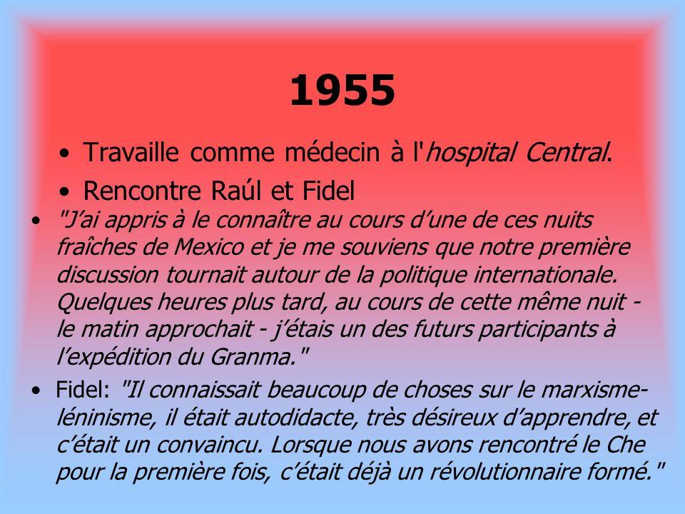 1955 Travaille comme médecin à l'hospital Central. Rencontre Raúl et Fidel