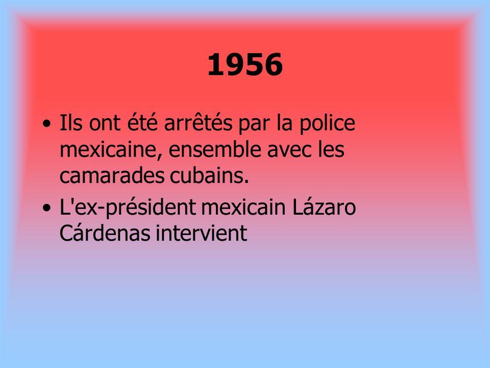 1956 Ils ont été arrêtés par la police mexicaine, ensemble avec les camarades cubains. L'ex-président mexicain Lázaro Cárdenas intervient