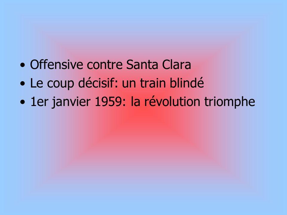 Offensive contre Santa Clara Le coup décisif: un train blindé 1er janvier 1959: la révolution triomphe