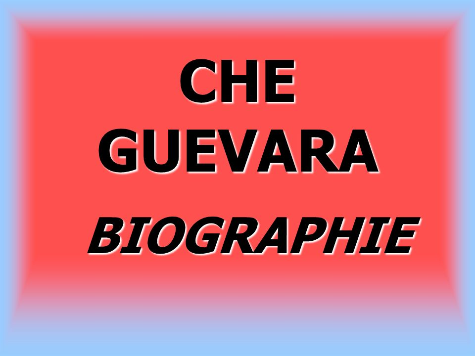 CHE GUEVARA BIOGRAPHIE