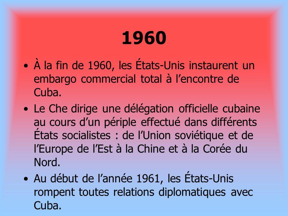 1960 À la fin de 1960, les États-Unis instaurent un embargo commercial total à lencontre de Cuba. Le Che dirige une délégation officielle cubaine au c