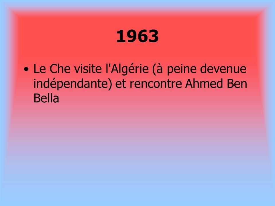 1963 Le Che visite l'Algérie (à peine devenue indépendante) et rencontre Ahmed Ben Bella