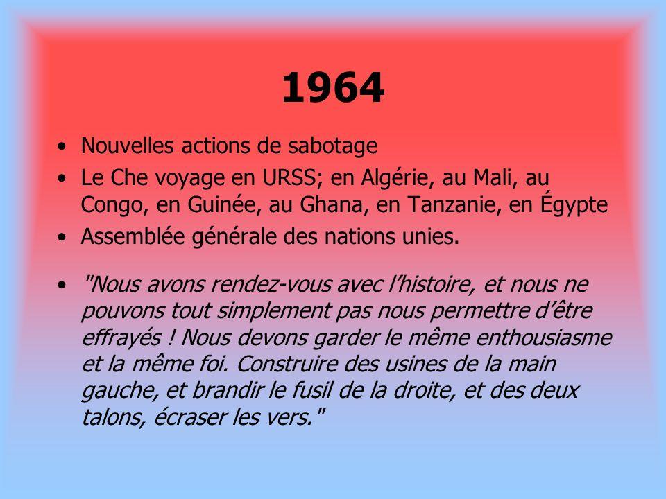 1964 Nouvelles actions de sabotage Le Che voyage en URSS; en Algérie, au Mali, au Congo, en Guinée, au Ghana, en Tanzanie, en Égypte Assemblée général