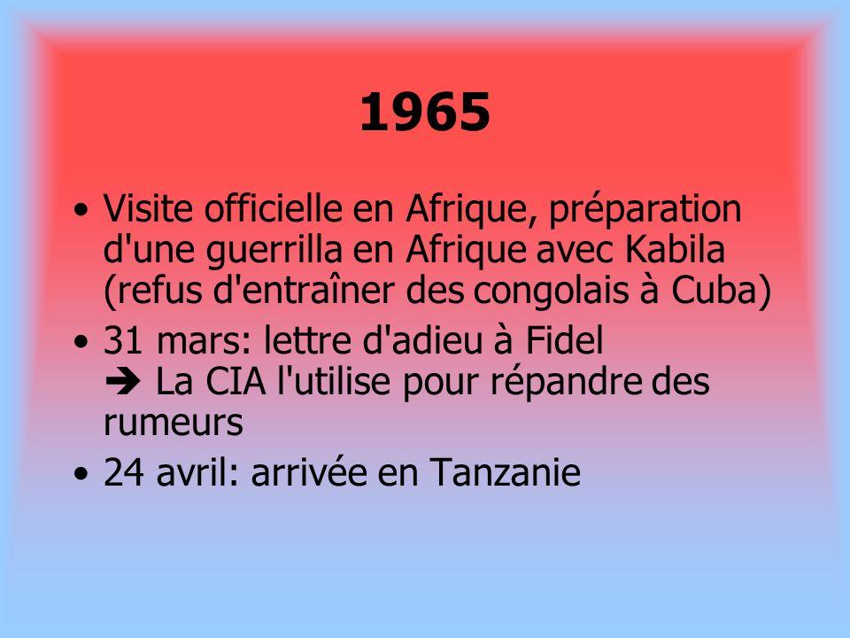 1965 Visite officielle en Afrique, préparation d'une guerrilla en Afrique avec Kabila (refus d'entraîner des congolais à Cuba) 31 mars: lettre d'adieu