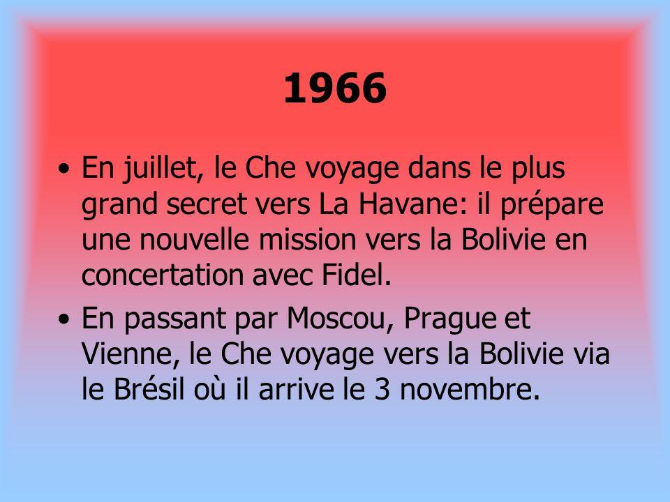 1966 En juillet, le Che voyage dans le plus grand secret vers La Havane: il prépare une nouvelle mission vers la Bolivie en concertation avec Fidel. E
