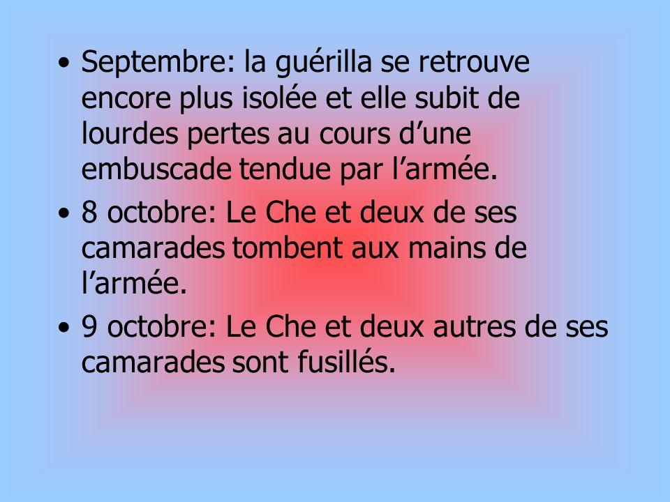 Septembre: la guérilla se retrouve encore plus isolée et elle subit de lourdes pertes au cours dune embuscade tendue par larmée. 8 octobre: Le Che et