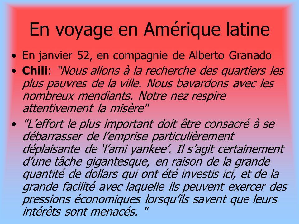 En voyage en Amérique latine En janvier 52, en compagnie de Alberto Granado Chili: Nous allons à la recherche des quartiers les plus pauvres de la vil