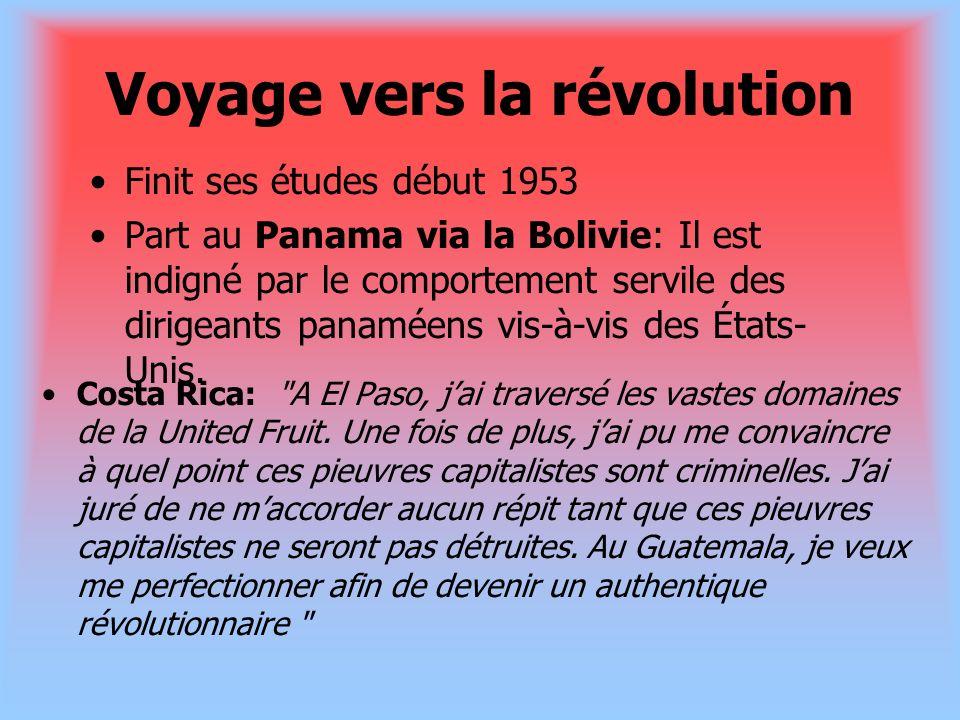 Voyage vers la révolution Finit ses études début 1953 Part au Panama via la Bolivie: Il est indigné par le comportement servile des dirigeants panamée