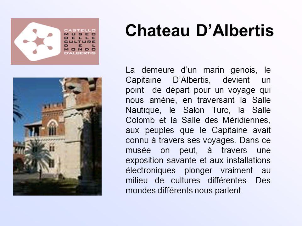 Chateau DAlbertis La demeure dun marin genois, le Capitaine DAlbertis, devient un point de départ pour un voyage qui nous amène, en traversant la Sall