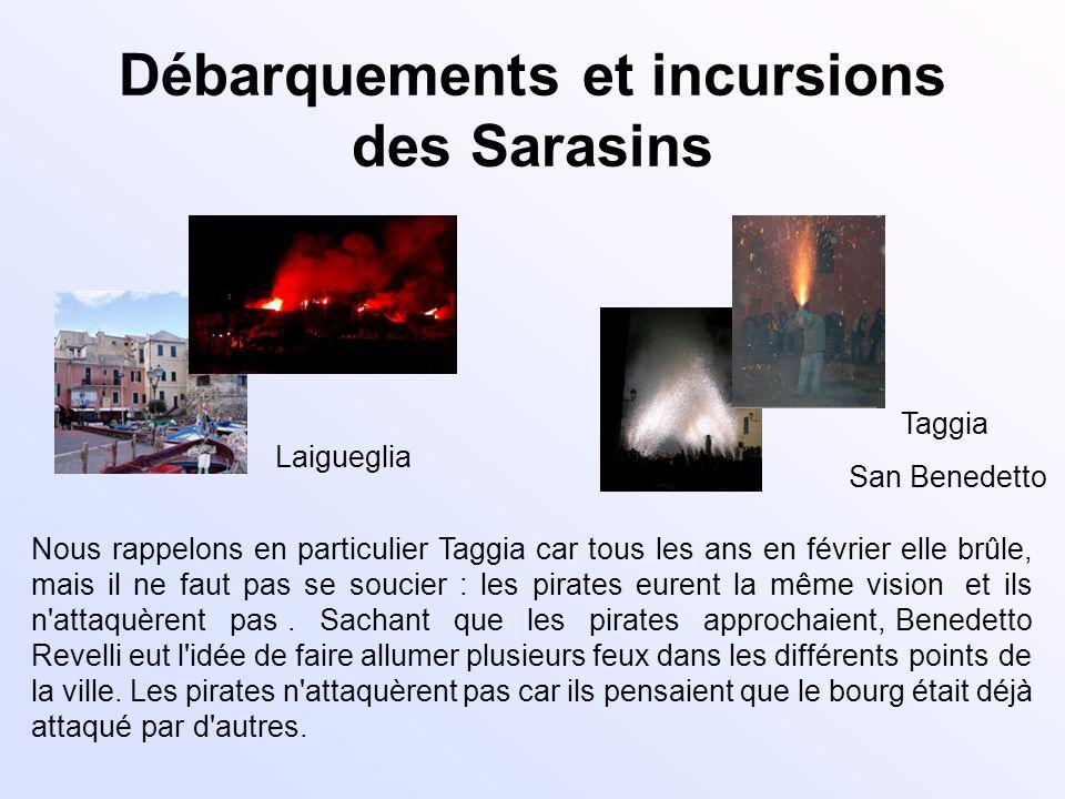 Débarquements et incursions des Sarasins Laigueglia Taggia San Benedetto Nous rappelons en particulier Taggia car tous les ans en février elle brûle,