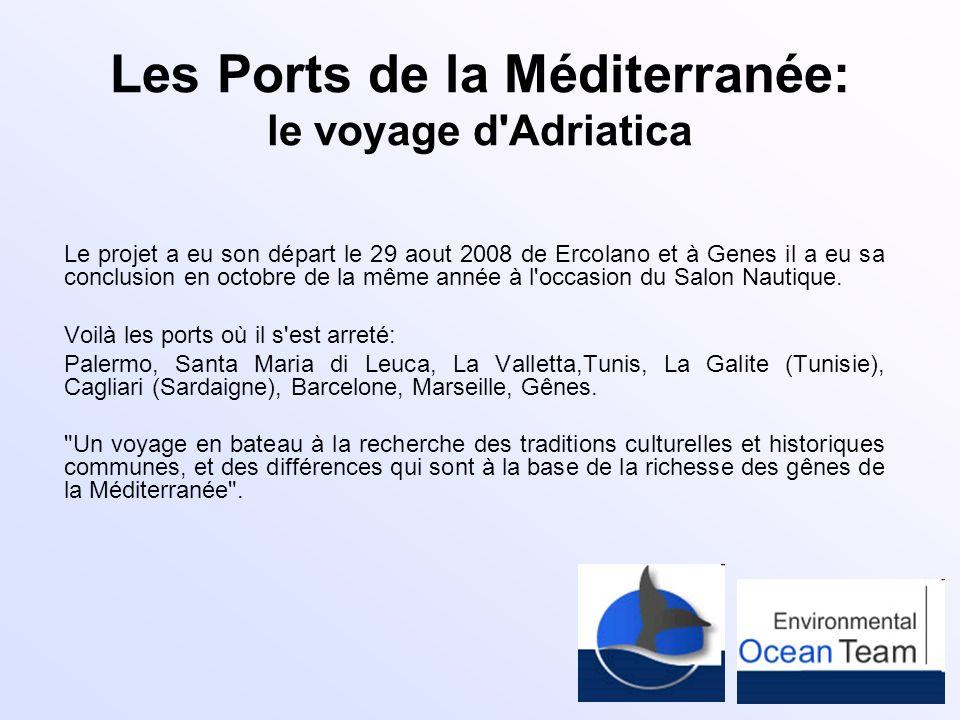 Les Ports de la Méditerranée: le voyage d'Adriatica Le projet a eu son départ le 29 aout 2008 de Ercolano et à Genes il a eu sa conclusion en octobre