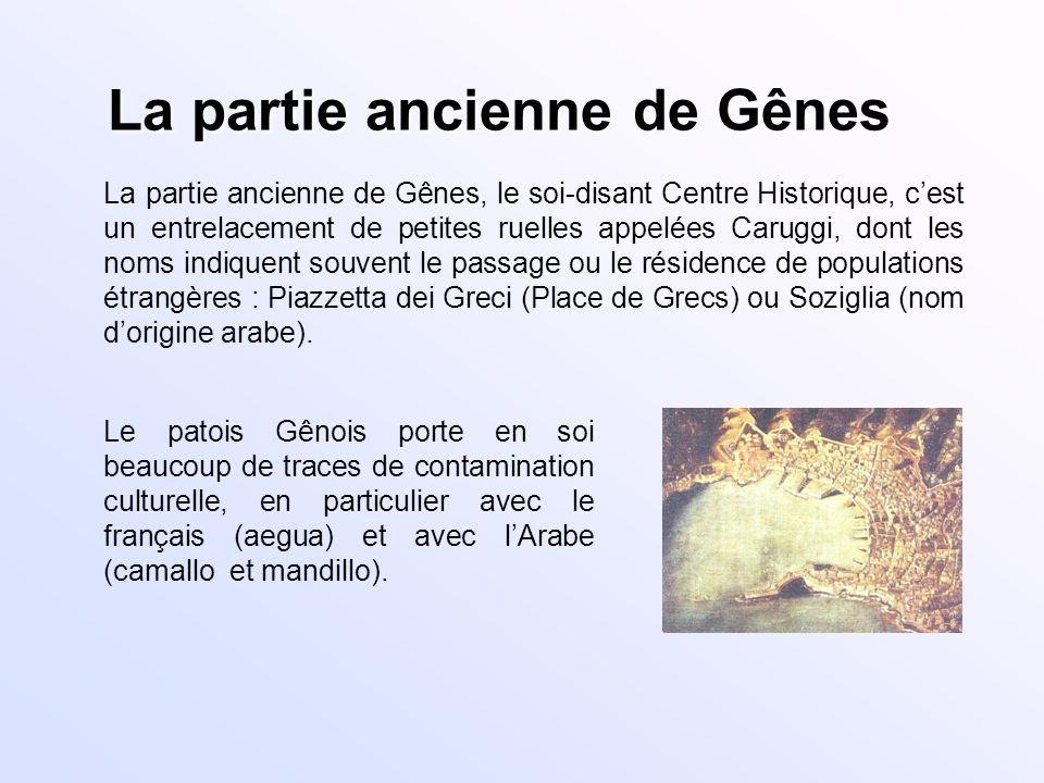 La partie ancienne de Gênes La partie ancienne de Gênes, le soi-disant Centre Historique, cest un entrelacement de petites ruelles appelées Caruggi, d