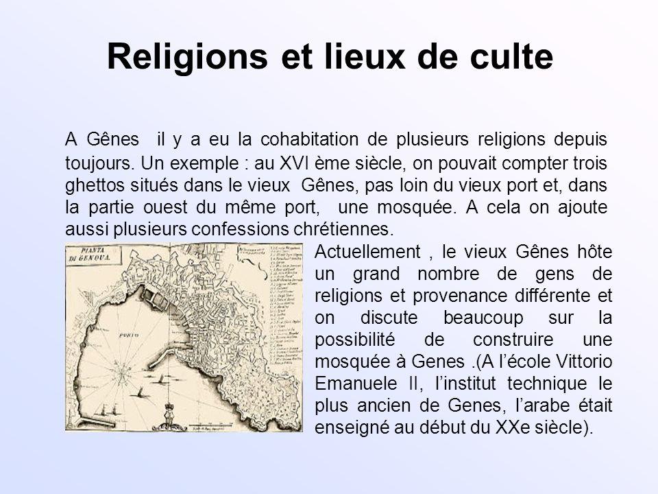 Religions et lieux de culte A Gênes il y a eu la cohabitation de plusieurs religions depuis toujours. Un exemple : au XVI ème siècle, on pouvait compt