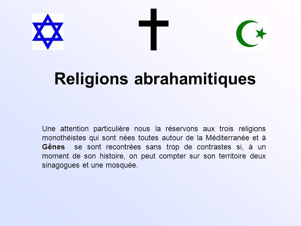 Religions abrahamitiques Gênes Une attention particulière nous la réservons aux trois religions monothéistes qui sont nées toutes autour de la Méditer
