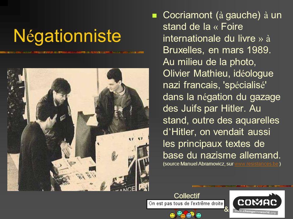 Collectif & R é habilitation des nazis Avant de rejoindre le FN, Cocriamont é tait le dirigeant du Parti des Forces Nouvelles, un parti nazi qui milit