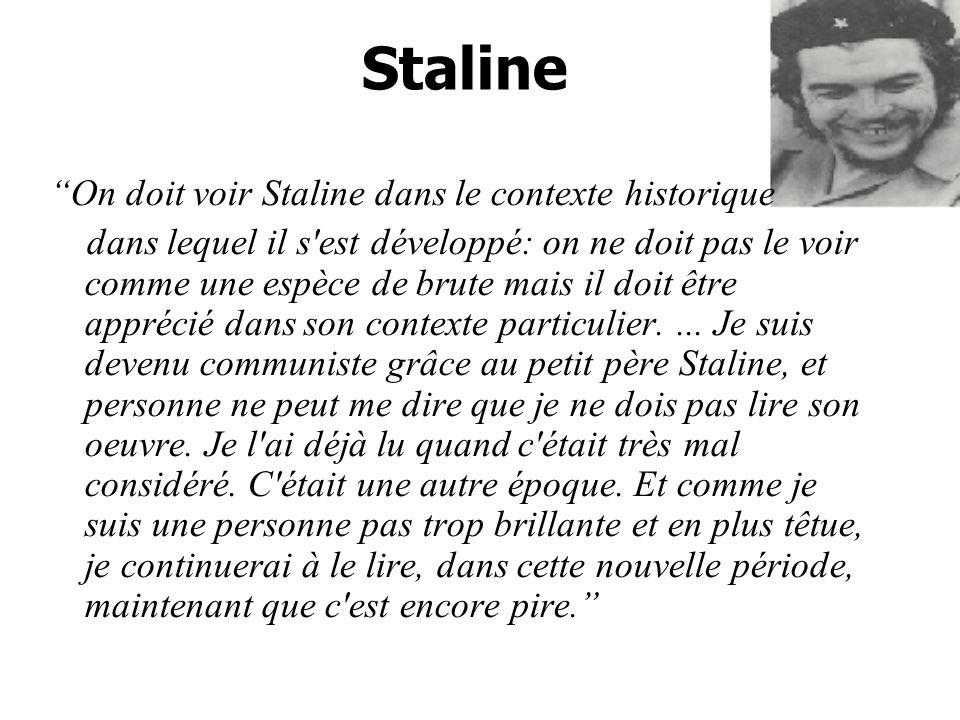 Staline On doit voir Staline dans le contexte historique dans lequel il s est développé: on ne doit pas le voir comme une espèce de brute mais il doit être apprécié dans son contexte particulier....