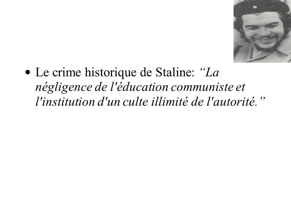 Le crime historique de Staline: La négligence de l éducation communiste et l institution d un culte illimité de l autorité.