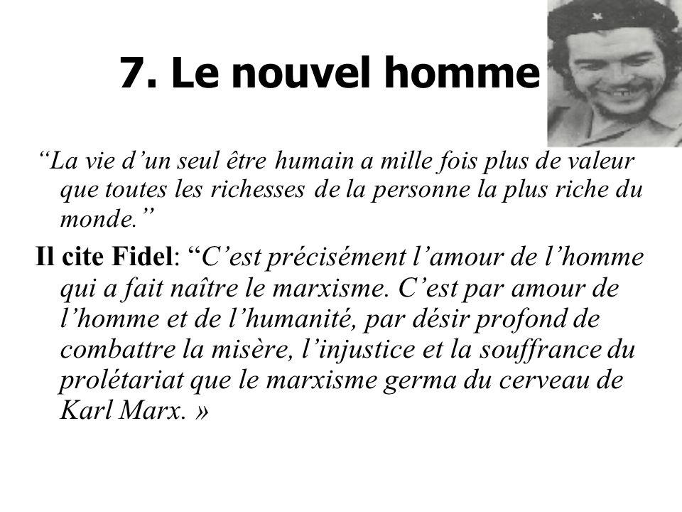 7. Le nouvel homme La vie dun seul être humain a mille fois plus de valeur que toutes les richesses de la personne la plus riche du monde. Il cite Fid